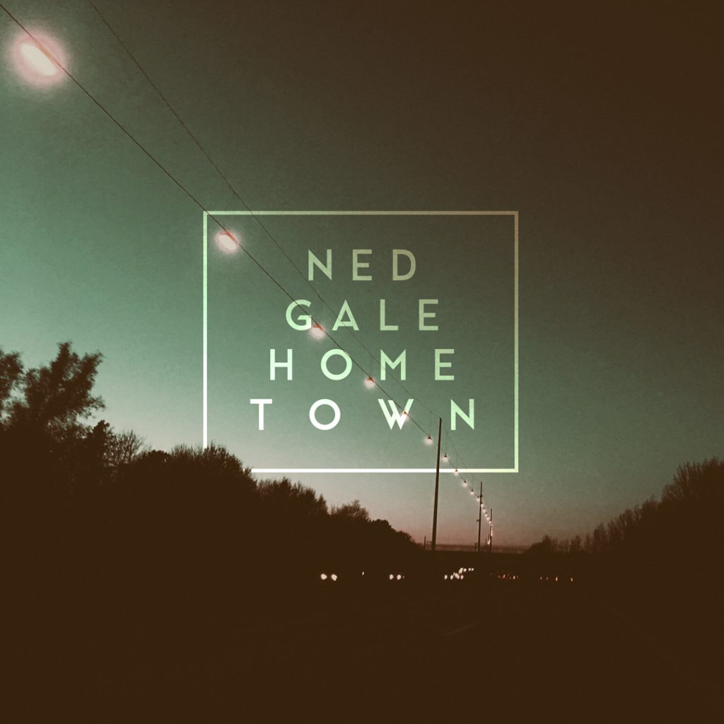 """Ned Gale - """"Hometown"""""""